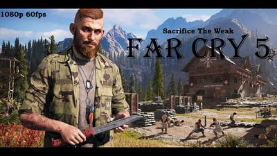 Far cry 5 Gold Edition Game Play | Sacrifice The Weak | jacob seed | 1080p 60fps |