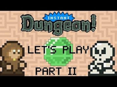Instant Dungeon Gameplay Part II
