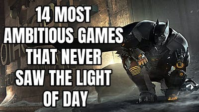 14 Most AMBITIOUS Games That Never Saw the Light of Day