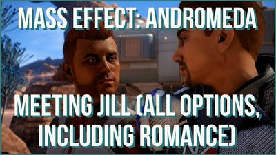 Mass Effect: Andromeda: Meeting Jill (All Options, INCLUDING ROMANCE)
