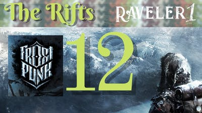 Let's Play Frostpunk -  the Rifts 12 | Post-apocalyptic Steampunk 19th-century city-building