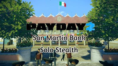Payday 2   San Martín Bank Heist   Solo Stealth (Death Sentence,No Downs)