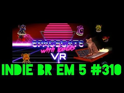Indie BR em 5 #310: Spacecats With Lasers VR