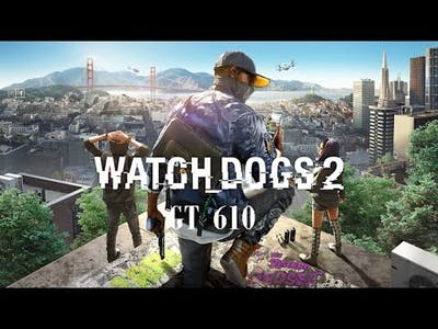 Watch Dogs 2 on Geforce GT 610